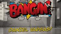 BANGIN: DANIEL VARGAS