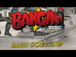 BANGIN: ZACH DOELLING