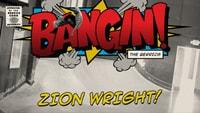 BANGIN: ZION WRIGHT