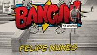 BANGIN: FELIPE NUNES