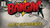 BANGIN: ALEX SORGENTE