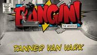 BANGIN: TANNER VAN VARK