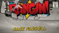 BANGIN: JACK FARDELL