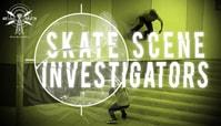 SKATE SCENE INVESTIGATORS