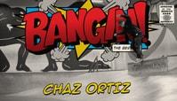 BANGIN: CHAZ ORTIZ