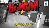 BANGIN: DAVID LOY