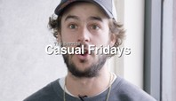CASUAL FRIDAYS EPISODE 11: DON'T YOU EVER WORK?