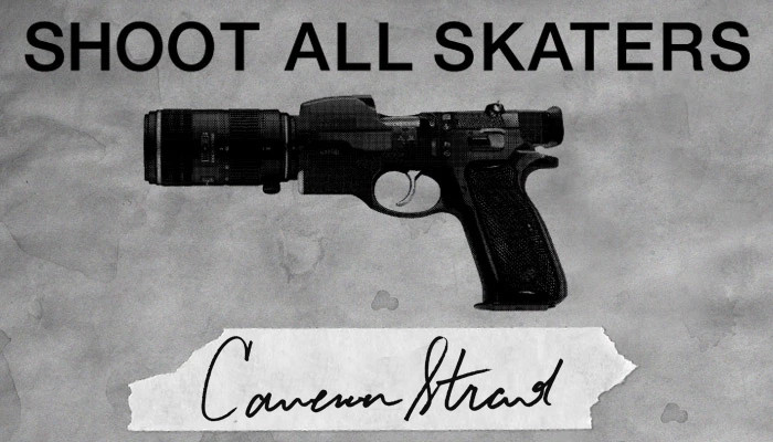 SHOOT ALL SKATERS: CAMERON STRAND
