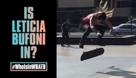 Will Leticia Bufoni Be In WBATB?