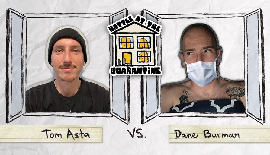 Tom Asta Vs. Dane Burman: Battle At The Quarantine