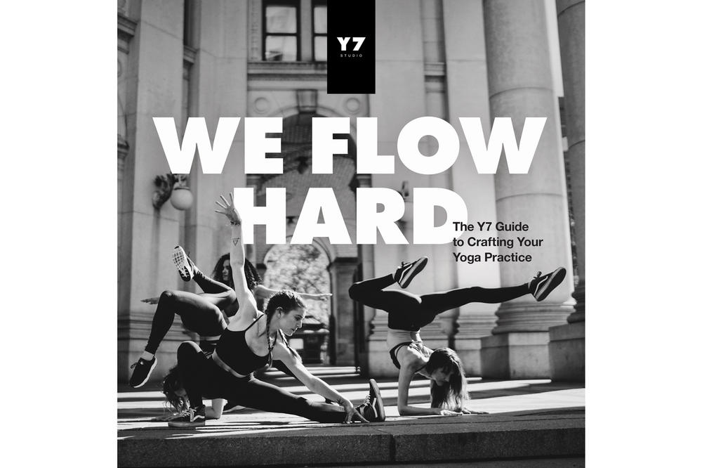 Y7 Studio We Flow Hard The Y7 Guide to Crafting Your Yoga Practice Book