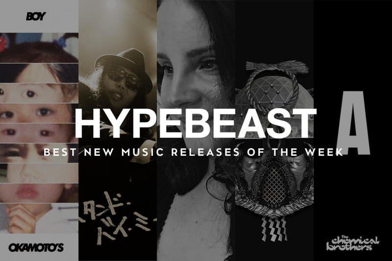 HYPEBEAST ハイプビースト 音楽 MUSIC PICKS, The Chemical Brothers, SPIN MASTER A-1, Shing02, Lana Del Rey, kan, D.O, OKAMOTO'S